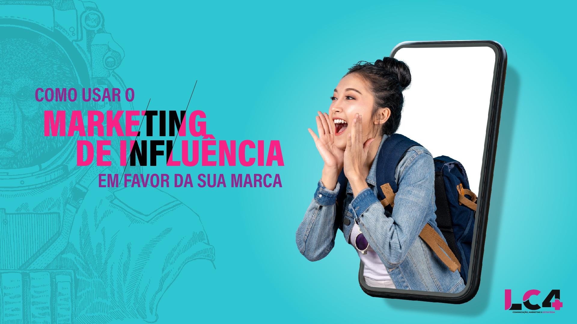 Como usar o marketing de influência em favor da sua marca